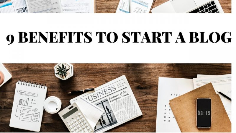 9 BENEFITS TO START A BLOG