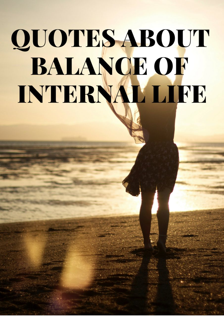 QUOTES ABOUT BALANCE OF INTERNAL LIFE