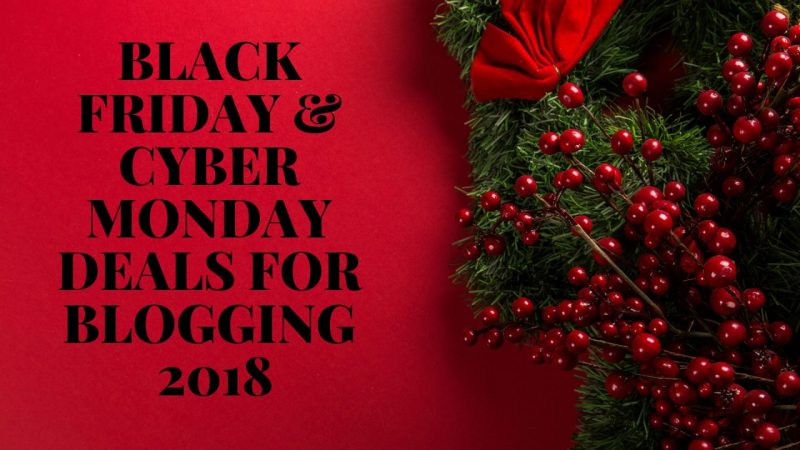 Black Friday & Cyber Monday Deals For Blogging 2018