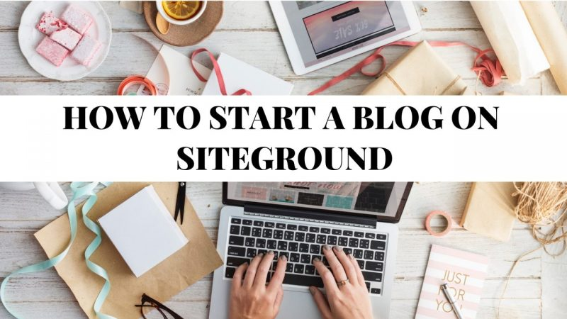 How To Start A Blog On Siteground