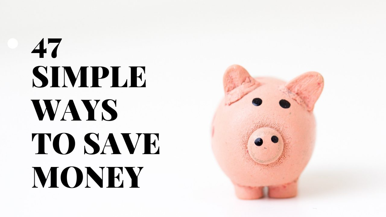 47 SIMPLE WAYS TO SAVE MONEY