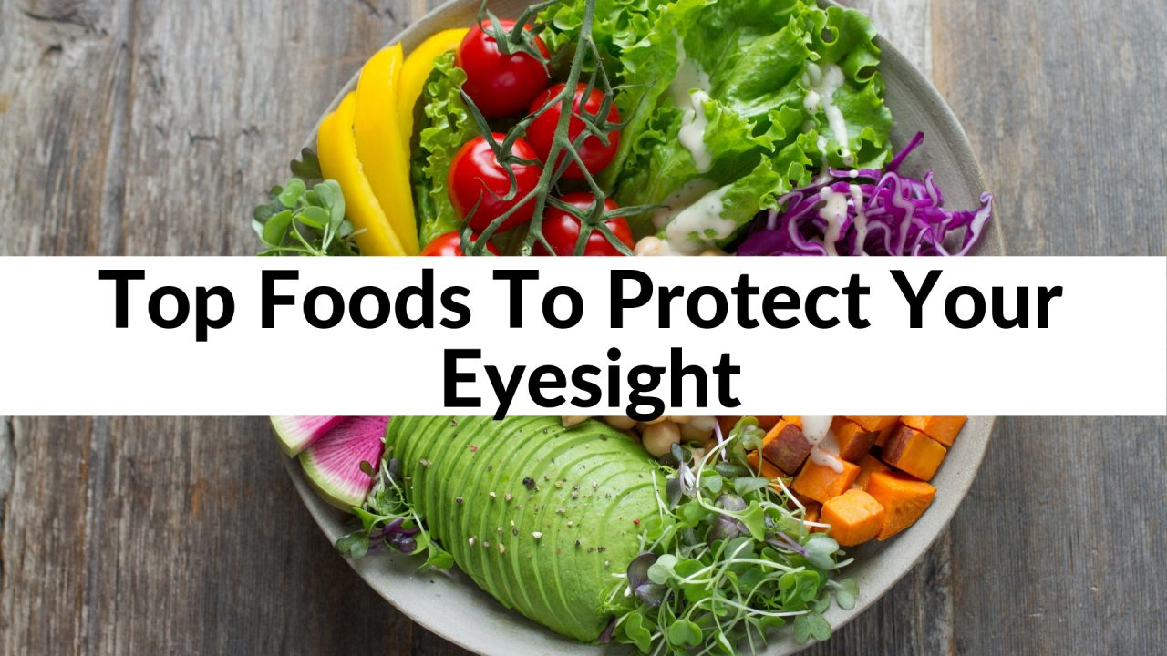 Top Foods To Protect Your Eyesight