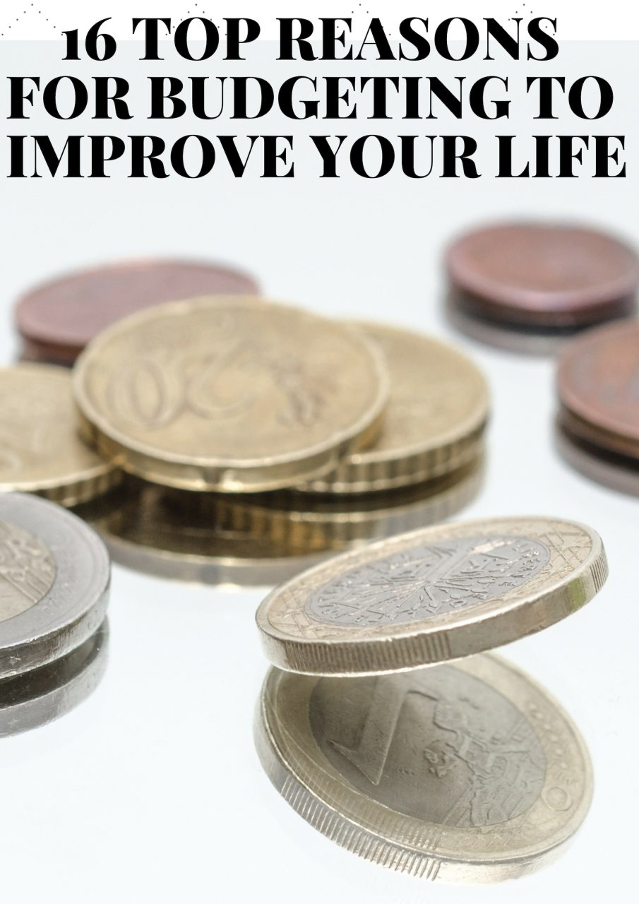 16 TOP REASONS FOR BUDGETING TO IMPROVE YOUR LIFE