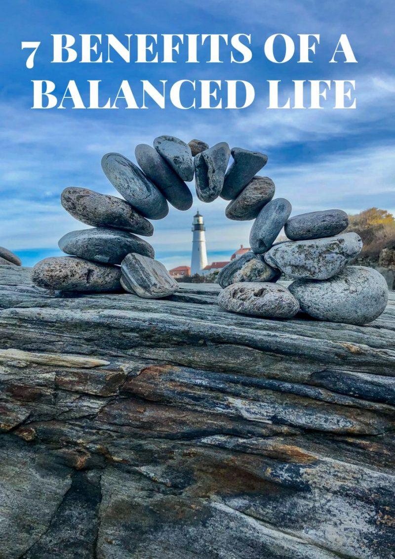 7 BENEFITS OF A BALANCED LIFE