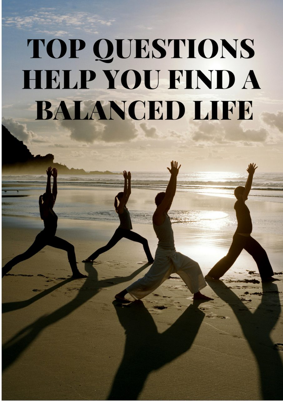 TOP QUESTIONS HELP YOU FIND A BALANCED LIFE