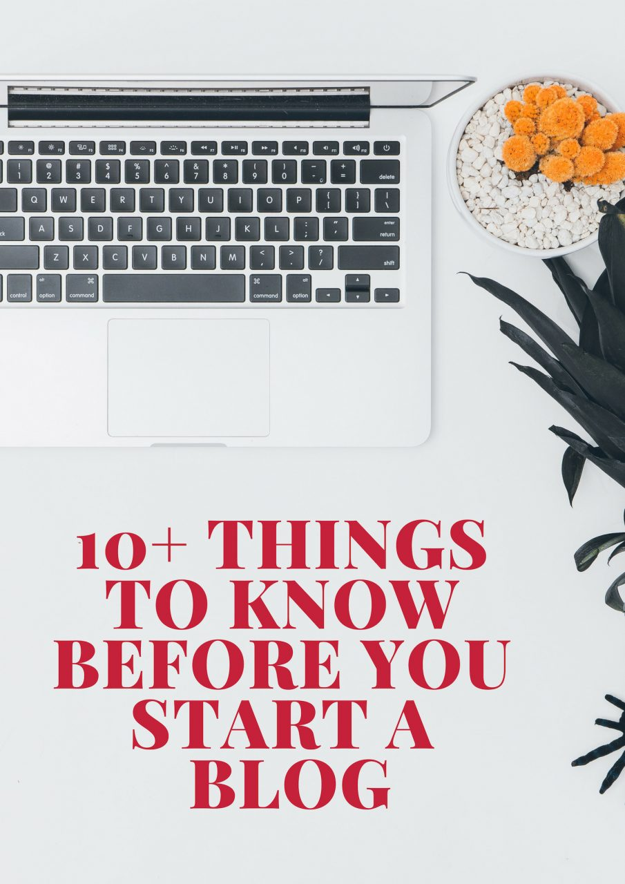 10+ THINGS TO KNOW BEFORE YOU START A BLOG