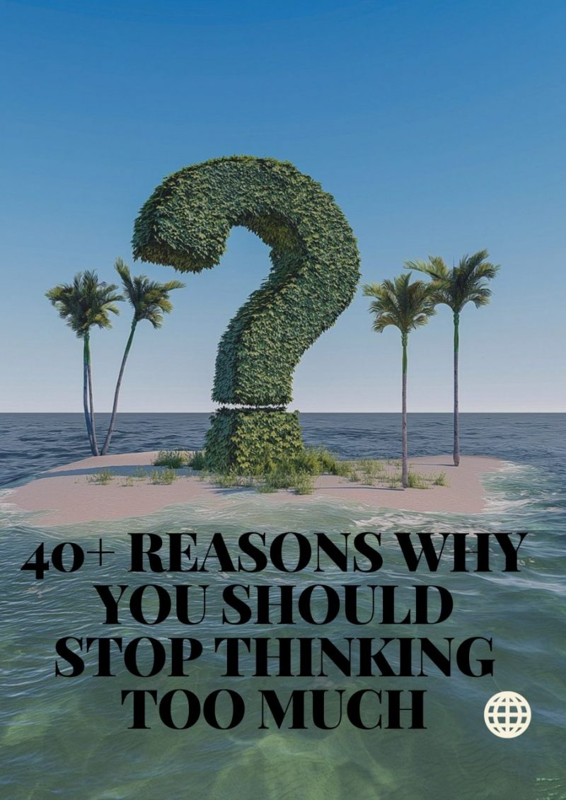 40+ Reasons Why You Should Stop Thinking Too Much