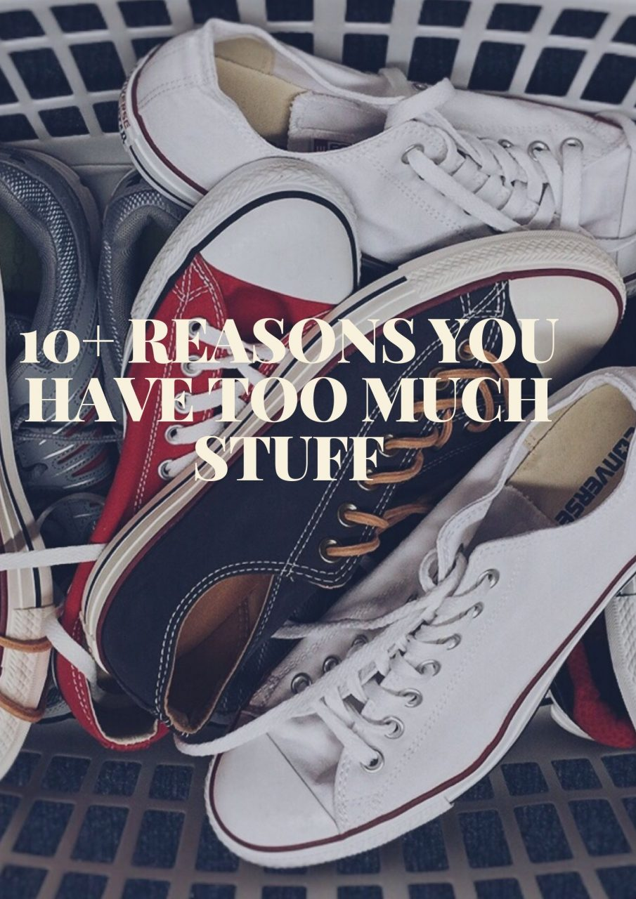 10+ Reasons You Have Too Much Stuff